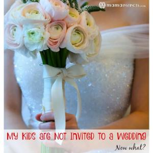 My Kids are Not Invited to a Wedding, Now What?