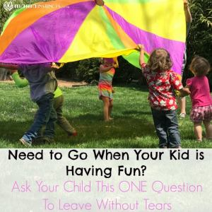 Need to Go When Your Kid is Having Fun? Ask Your Child This ONE Question To Leave Without Tears