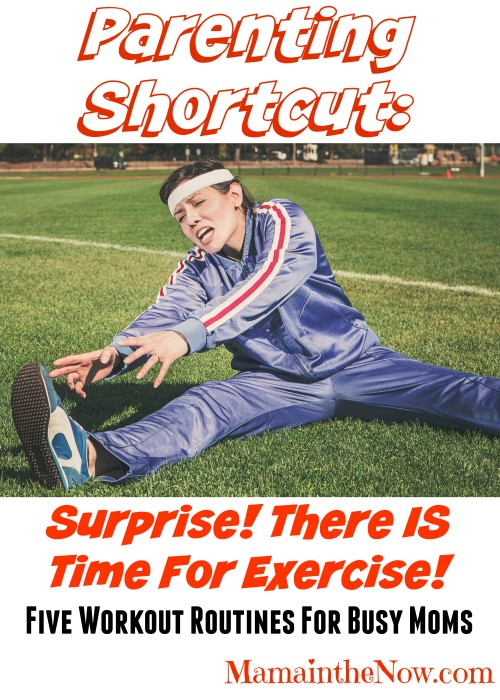 Parenting Shortcut: Surprise! There IS Time for Exercise! Five Workout Routines for Busy Moms