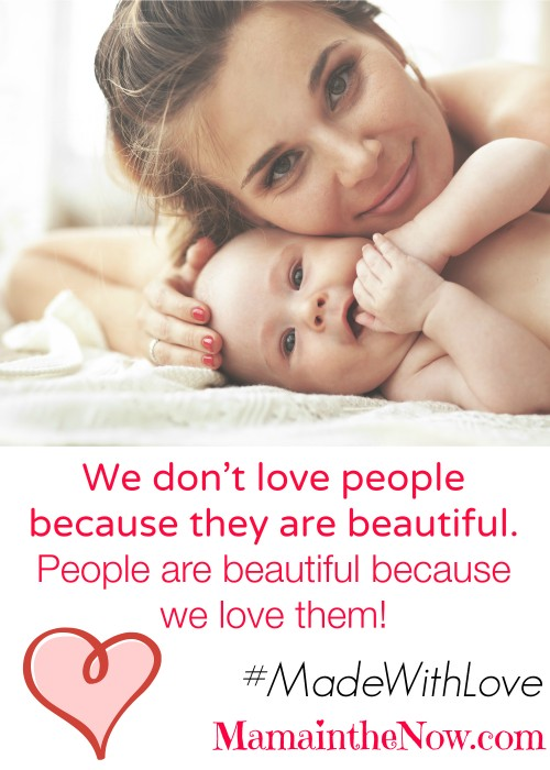 We don't love people because they are beautiful. People are beautiful because we love them.