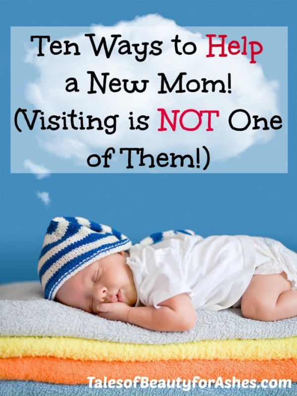 Ten ways to help a new mom, would you believe that visiting her ISN'T one of them?? #4 might surprise you...