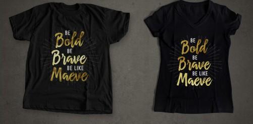 Be Bold, Be Brave, Be Like Maeve fundraising shirts