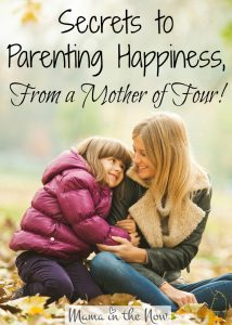 A mother of four shares her secrets to parenting happiness. These encouraging and empowering words will lift up mothers everywhere.