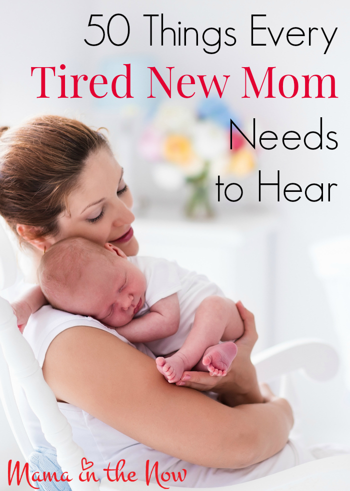 50 things every tired new mom needs to hear. Encouragement and empowerment for the newest members of motherhood.