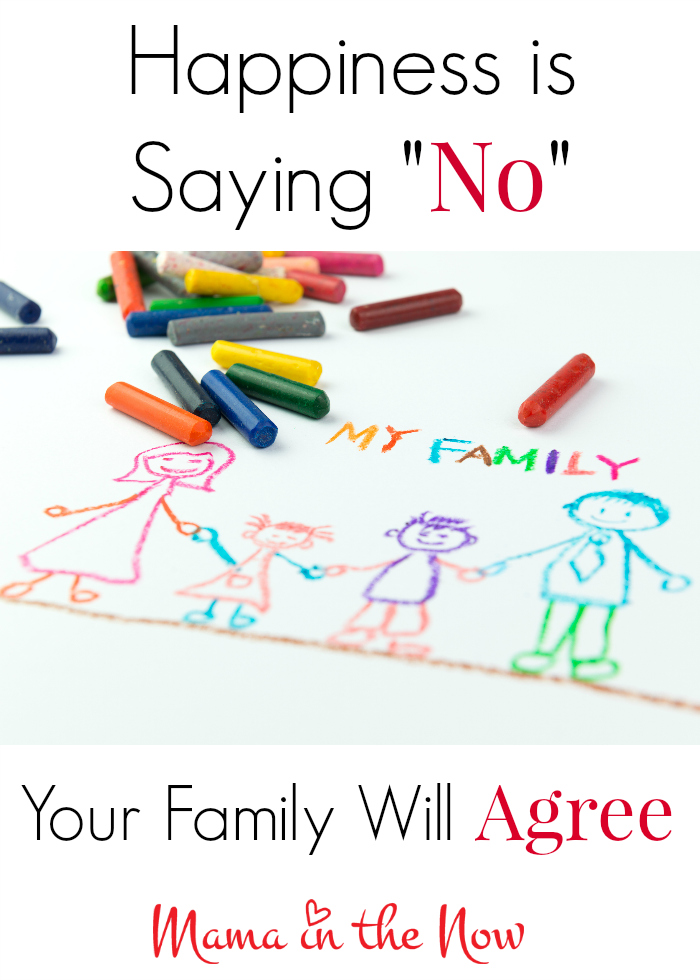"""Happiness is saying """"NO"""" - to someone other than your family! This is a must-read for over-scheduled moms and busy families. You need to read this encouraging and empowering post on how to win at motherhood and parenting."""