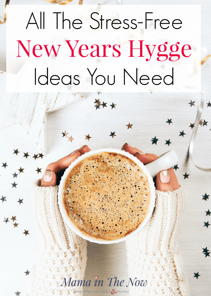 New Year's Eve hygge without stress. Stress free New Year's eve ideas for the whole family. Family friendly New Year's eve ideas. Hygge for the whole family. #hygge #NYE #NewYearsEve #KidFriendlyNewYearsEve #StressFreeNewYearsEve #StressFreeNYE #MamaintheNow