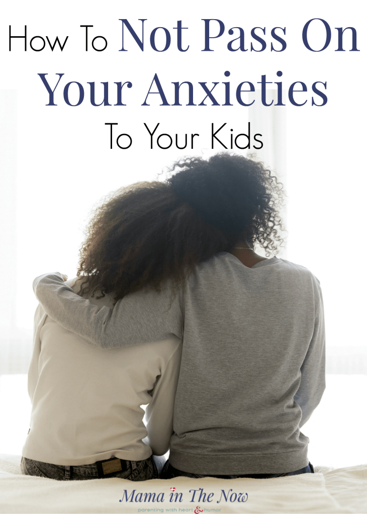 How to not pass on your anxieties to your kids. Tips to prevent tween and teen anxiety. Tips to treat mom's anxiety so it doesn't affect the children. Anxiety in motherhood. Parental anxiety tips. #AnxietyinMoms #ParentalAnxiety #Anxiety #AnxietyinTweens #AnxietyinTeens #MamaintheNow