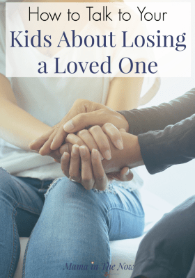 How to talk to your kids about losing a loved one. How to talk to your kids about death. Explaining death to kids. How to let kids grieve. Kids and grief. #KidsandDeath #LosingaLovedOne #TalkingtoKids #ParentingAfterLoss #ParentingTips #MamaintheNow #parentingTweens #ParentingTeens