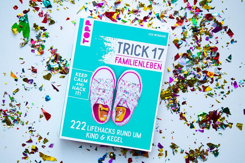 222 Lifehacks für Eltern - Trick 17 Familienleben - Tipps und Tricks für Babys und Kinder, Partys, Urlaub, Sauberkeit, Ordnung, Sicherheit, Nachhaltigkeit