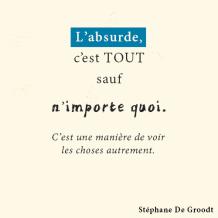 L'absurde c'est tout sauf n'importe quoi - Stéphane De Groodt