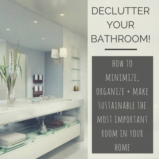 Bathrooms Are Havens For Clutter Theyre Hideaways Plastic Too If Youve Been Wanting To Declutter And Make Sustainable Your This Article