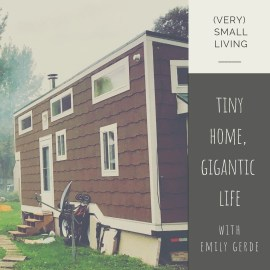 The ins and outs of living in a tiny home with Emily Gerde.
