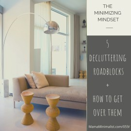 It's time for spring cleaning! Behold 5 decluttering roadblocks on your way to minimalism (and how to get over them).