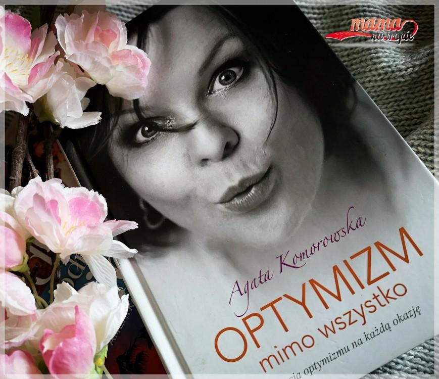 optymizm mimo wszystko, agata komorowska, książka z pasji