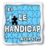 Le handicap ! #EtLeHandicapAlors