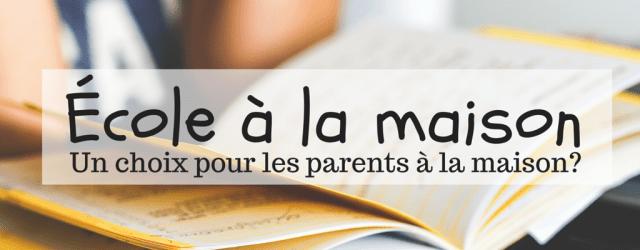 L'école à la maison, un choix parmi tant d'autres pour les parents à la maison? Blogue Mamans Zen