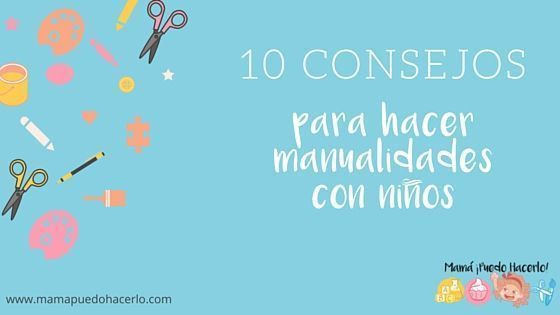 10 consejos para hacer manualidades con niños