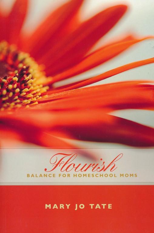 Flourish, Balance for Homeschool Moms by Mary Jo Tate
