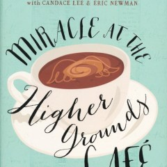 Miracle at the Higher Grounds Cafe by Max Lucado