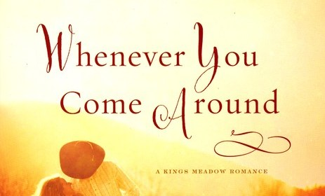 Whenever You Come Around by Robin Lee Hatcher