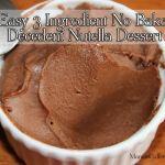 Easy 3 Ingredient No Bake Decedent Nutella Dessert {Recipe}