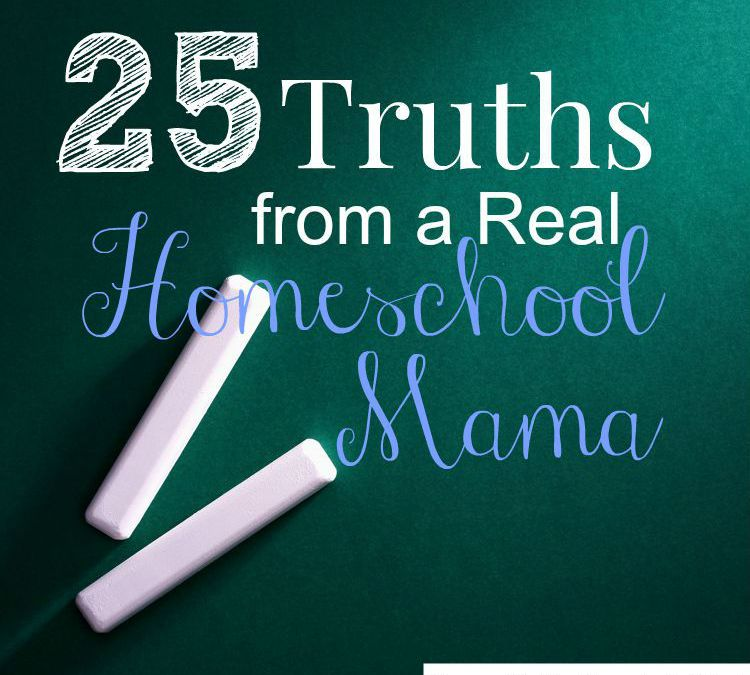 25 Truths from a Real Homeschool Mama