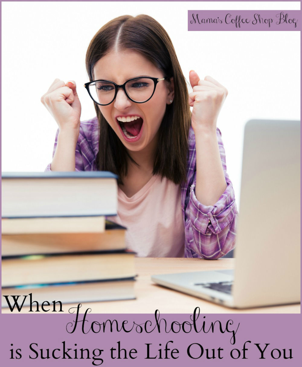 When Homeschooling is Sucking the Life Out of You - Mama's Coffee Shop Blog