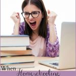 When Homeschooling is Sucking the Life Out of You