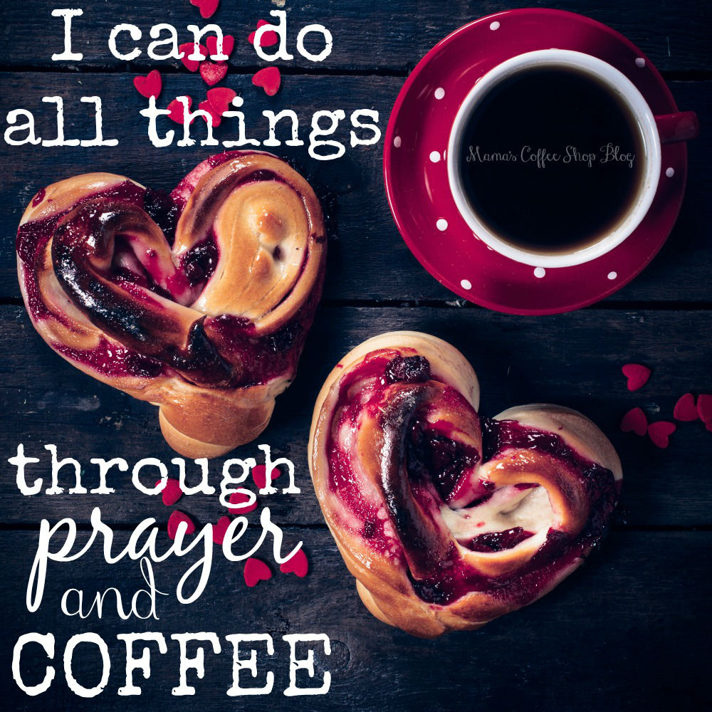Mama's Coffee Shop Blog - I Can Do All Things through Prayer and Coffee meme