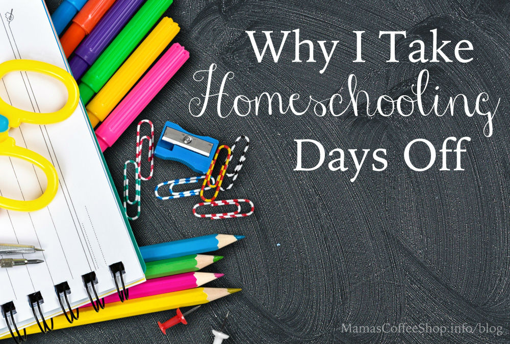 Why I Take Homeschooling Days Off {And Why You Should Too}