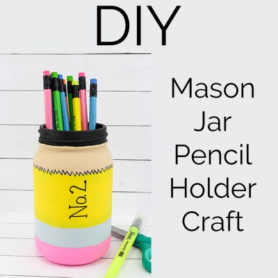 Mason Jar Pencil Holder Craft