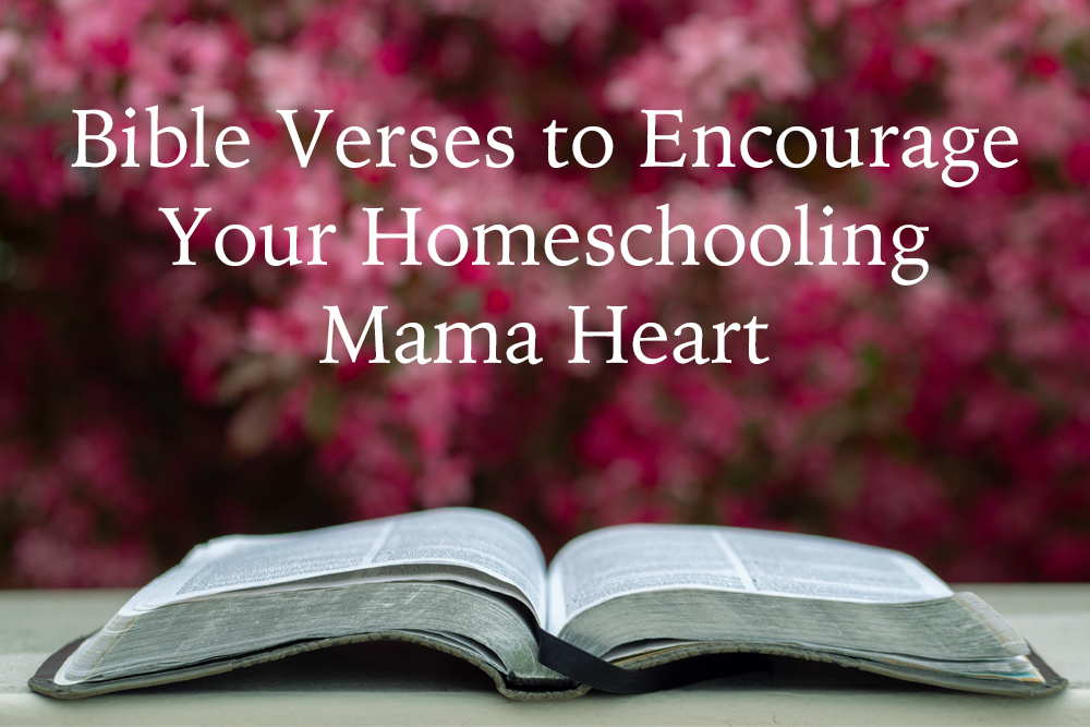 Bible Verses that Encourage Your Homeschooling Mama Heart