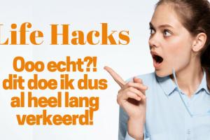 Life hacks | O echt, dit doe ik al veel te lang verkeerd!