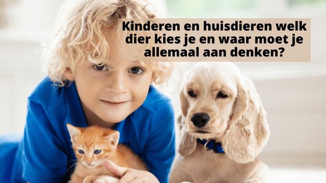 Kinderen en huisdieren | welk dier kies je en waar moet je allemaal aan denken?