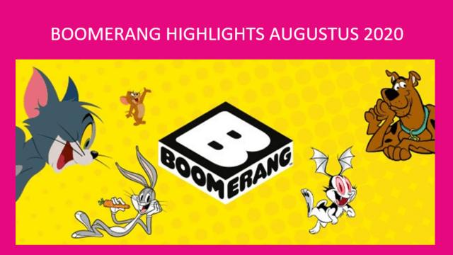 Boomerang Highligts augustus 2020