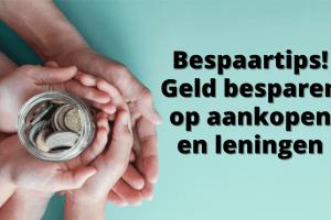 Bespaartips! Geld besparen op aankopen en leningen