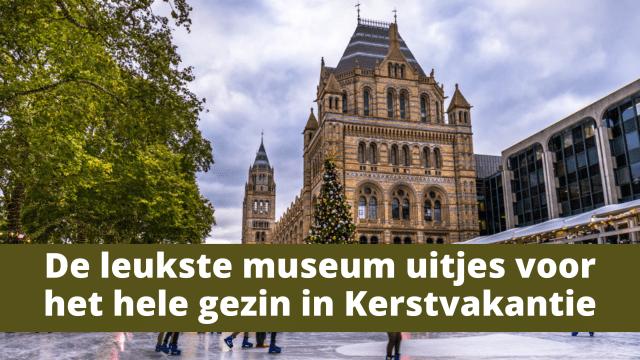 De leukste museum uitjes voor het hele gezin in Kerstvakantie