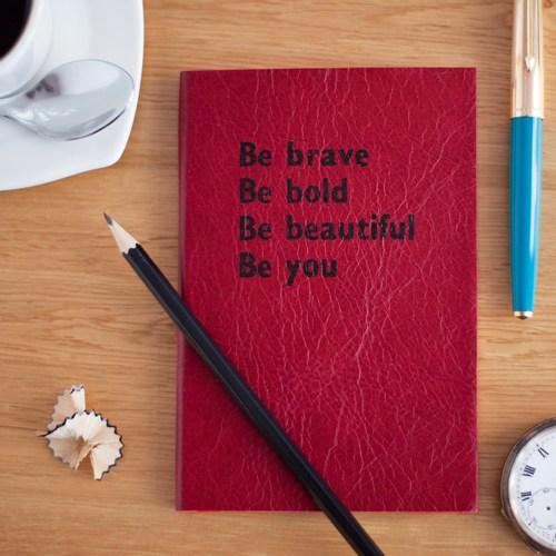 Be brave. Be you. No self-consciousness