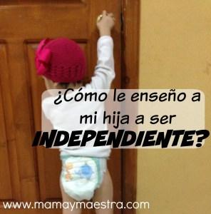 Cómo enseño a mi hija a ser independiente