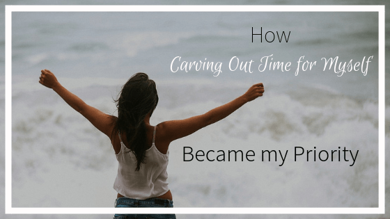 How Carving Out Time for Myself Became my Priority