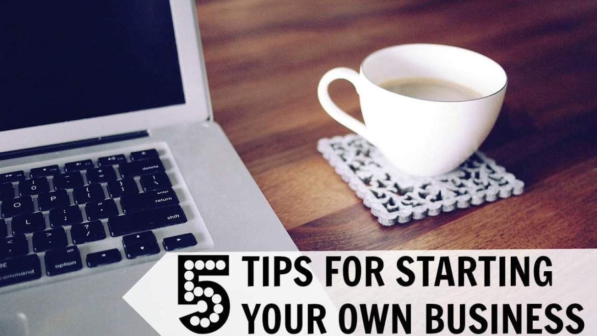 5-tips-for-starting-your-own-business