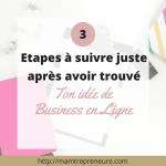 3 étapes à suivre juste après avoir trouvé ton idée de business en ligne