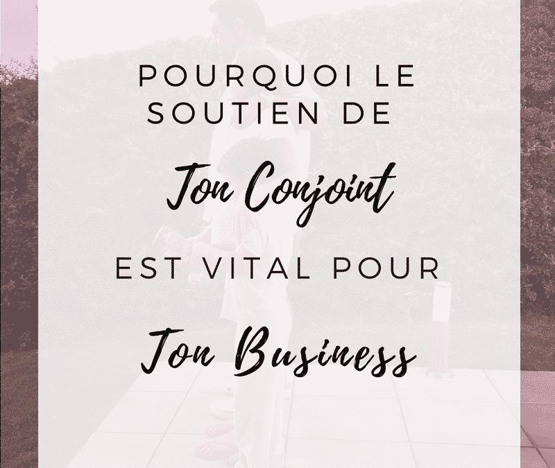 Pourquoi le Soutien de Ton Conjoint est Vital pour Ton Business ?