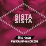Web réalité : «Sista Sista» – Arrange des problèmes entre deux femmes de ton entourage !