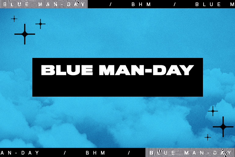 It's Blue MAN-Day! | 5 Easy Ways To Turn the Most Depressing Day of the Year Around