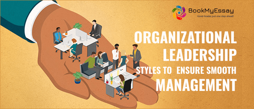 Organizational Leadership Styles to Ensure Smooth Management