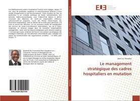 Le management stratégique des Cadres Hospitaliers en mutation, Editions Universitaires Européennes, 03/2017