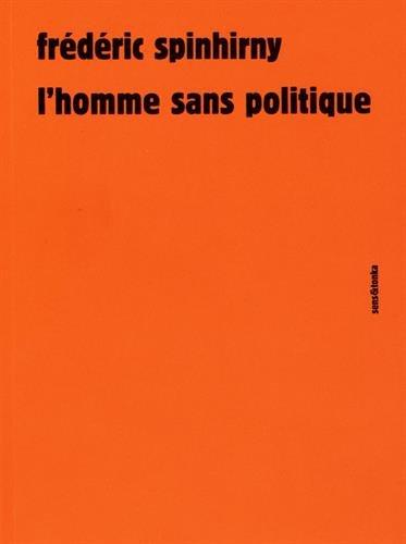 Frédéric SPINHIRNY Livre L'homme sans politique