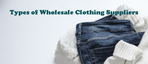 Types of Wholesale Clothing Suppliers