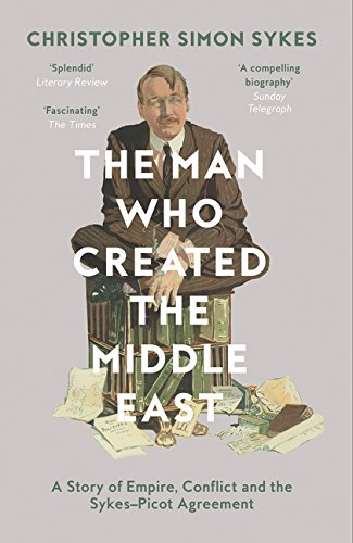 Cover of The Man Who Created the Middle East by Christopher Simon Sykes